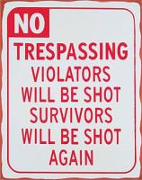 Nostalgic Images No Trespassing Violators Will Be Shot Survivors Will Be Shot Again Sign