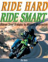 Ride Hard, Ride Smart Ultimate Street Strategies for Advanced Motorcyclist