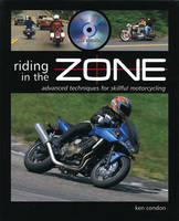 Riding In The Zone: Advanced Techniques of Skillful Motorcycling Book