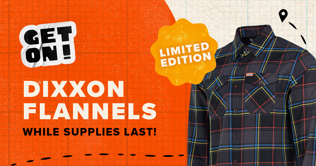 Get your Dixxon - Get On! Moto Fest Limited Edition Flannel - while supplies last!