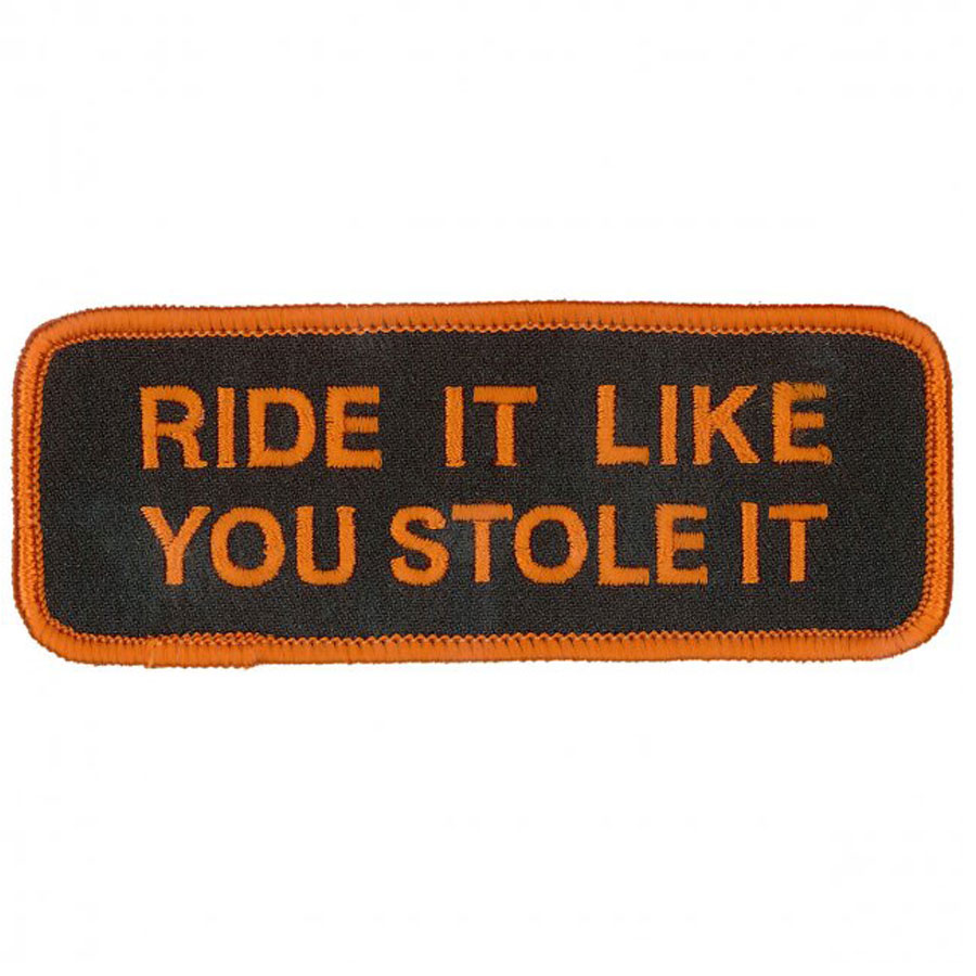 Ride It Like You Stole It Embroidered Patch