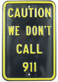 Caution: We Don't Call 911 Sign